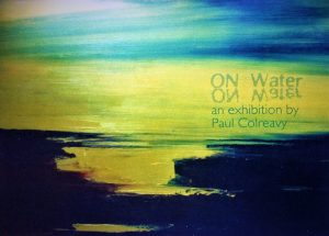 "Paul Colreavy Solo Exhibition ""On Water"" September 2012 Gallery Zozimus"